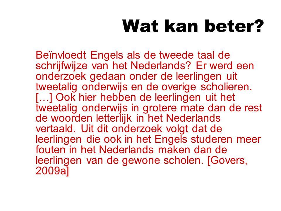 Wat kan beter.Beïnvloedt Engels als de tweede taal de schrijfwijze van het Nederlands.