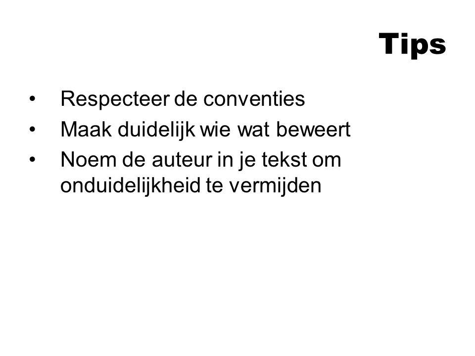 Tips Respecteer de conventies Maak duidelijk wie wat beweert Noem de auteur in je tekst om onduidelijkheid te vermijden