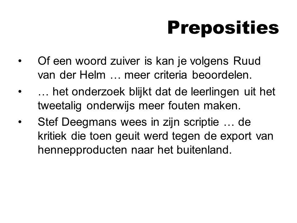 Preposities Of een woord zuiver is kan je volgens Ruud van der Helm … meer criteria beoordelen.