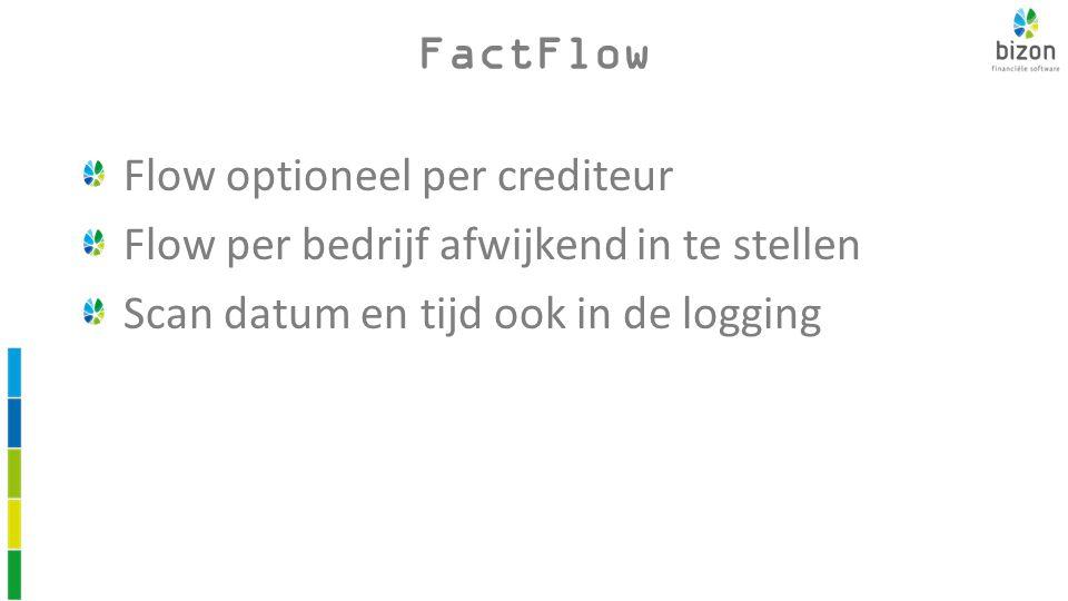 FactFlow Flow optioneel per crediteur Flow per bedrijf afwijkend in te stellen Scan datum en tijd ook in de logging