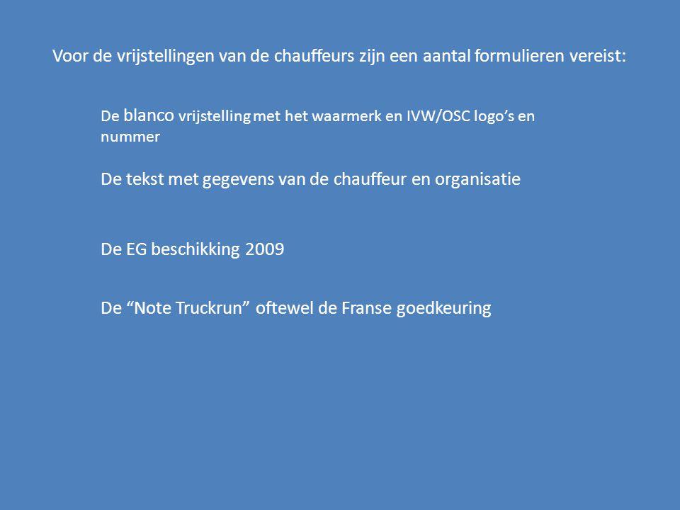 Voor de vrijstellingen van de chauffeurs zijn een aantal formulieren vereist: De blanco vrijstelling met het waarmerk en IVW/OSC logo's en nummer De t
