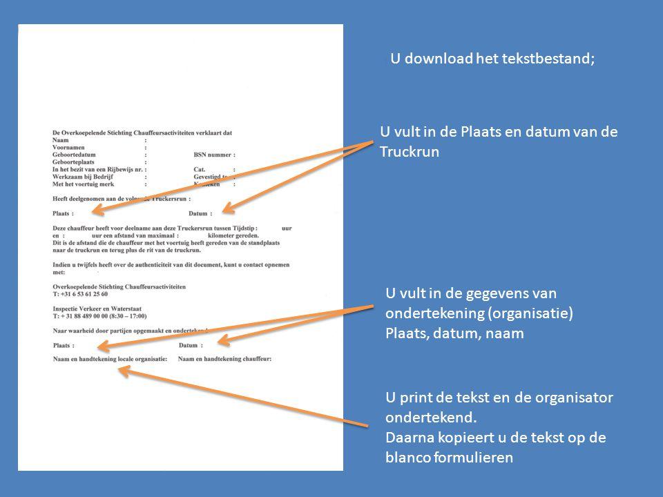 U download het tekstbestand; U vult in de Plaats en datum van de Truckrun U vult in de gegevens van ondertekening (organisatie) Plaats, datum, naam U