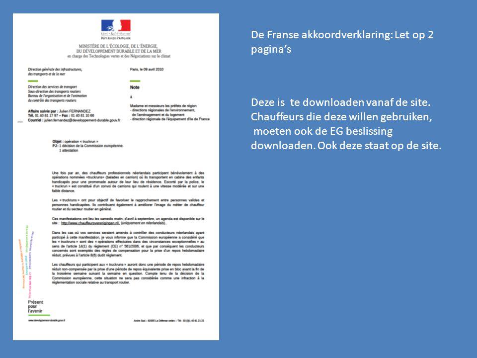 De Franse akkoordverklaring: Let op 2 pagina's Deze is te downloaden vanaf de site. Chauffeurs die deze willen gebruiken, moeten ook de EG beslissing