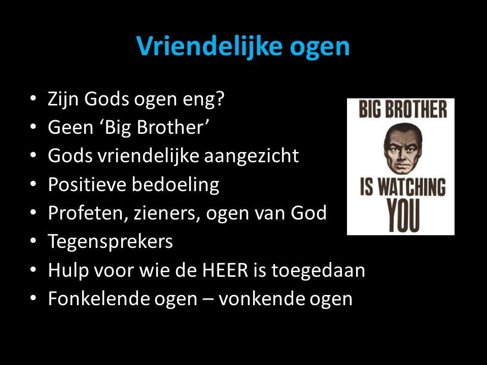 Vriendelijke ogen Zijn Gods ogen eng? Geen 'Big Brother' Gods vriendelijke aangezicht Positieve bedoeling Profeten, zieners, ogen van God Tegenspreker