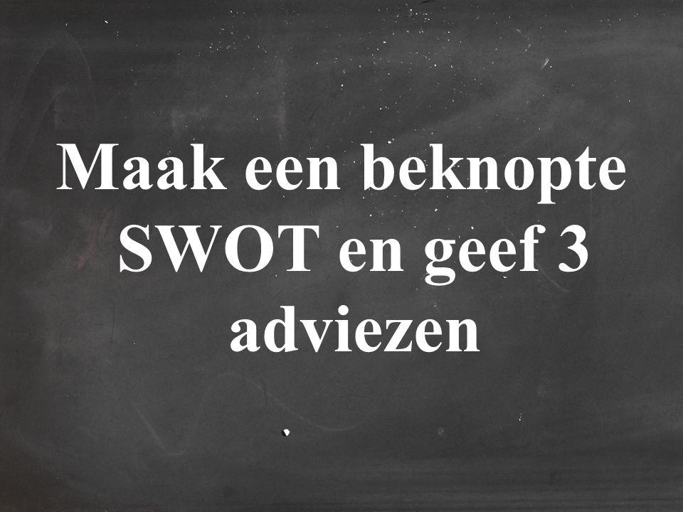 Maak een beknopte SWOT en geef 3 adviezen