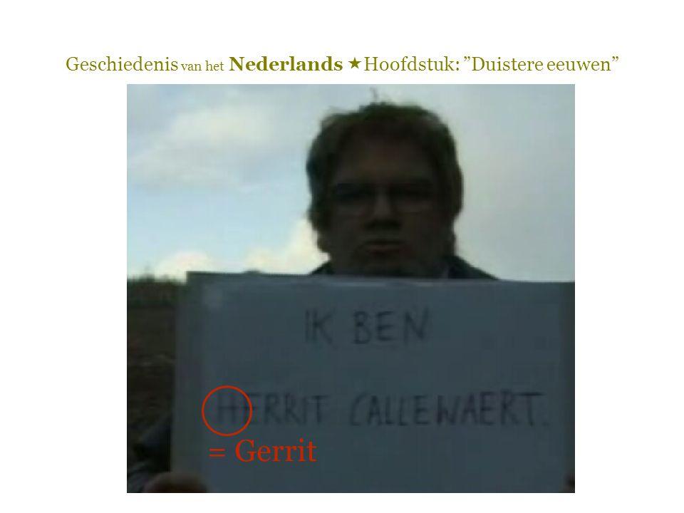 """Geschiedenis van het Nederlands  Hoofdstuk: """"Duistere eeuwen"""" = Gerrit"""