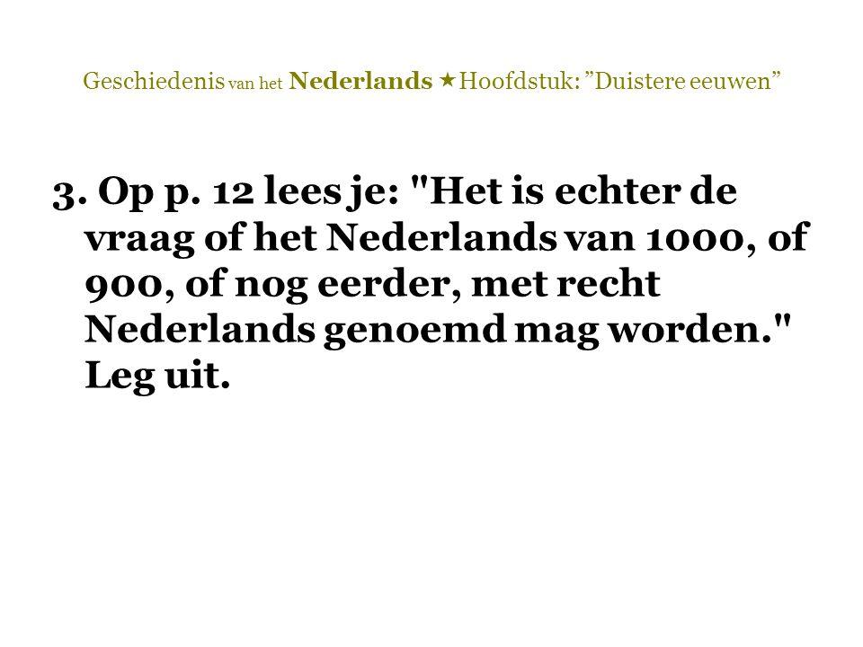 """Geschiedenis van het Nederlands  Hoofdstuk: """"Duistere eeuwen"""" 3. Op p. 12 lees je:"""