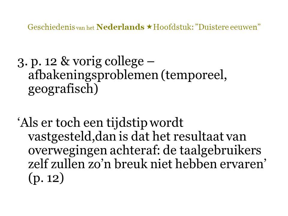 """Geschiedenis van het Nederlands  Hoofdstuk: """"Duistere eeuwen"""" 3. p. 12 & vorig college – afbakeningsproblemen (temporeel, geografisch) 'Als er toch e"""