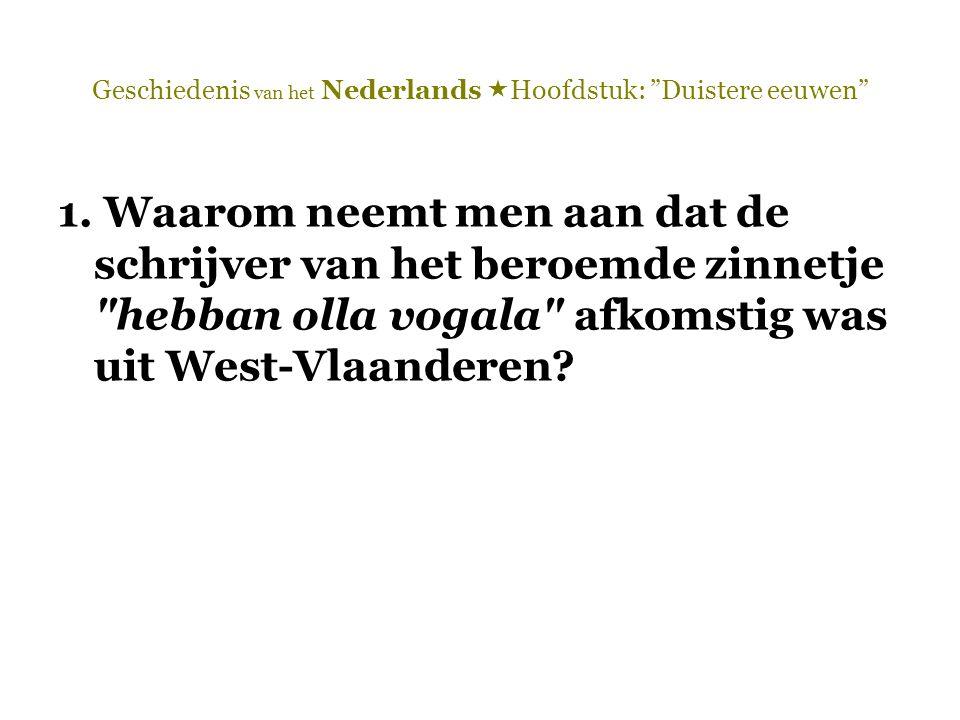 """Geschiedenis van het Nederlands  Hoofdstuk: """"Duistere eeuwen"""" 1. Waarom neemt men aan dat de schrijver van het beroemde zinnetje"""