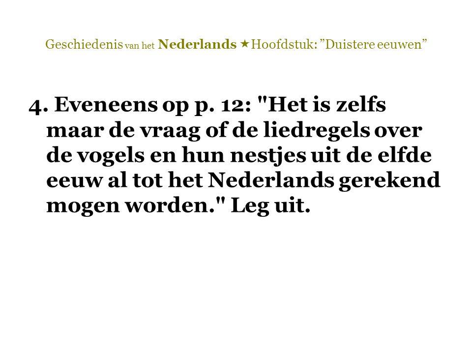 """Geschiedenis van het Nederlands  Hoofdstuk: """"Duistere eeuwen"""" 4. Eveneens op p. 12:"""