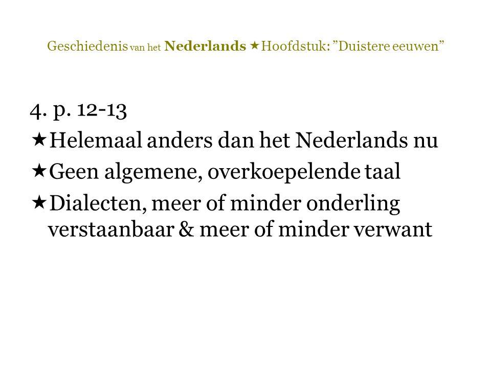 """Geschiedenis van het Nederlands  Hoofdstuk: """"Duistere eeuwen"""" 4. p. 12-13  Helemaal anders dan het Nederlands nu  Geen algemene, overkoepelende taa"""