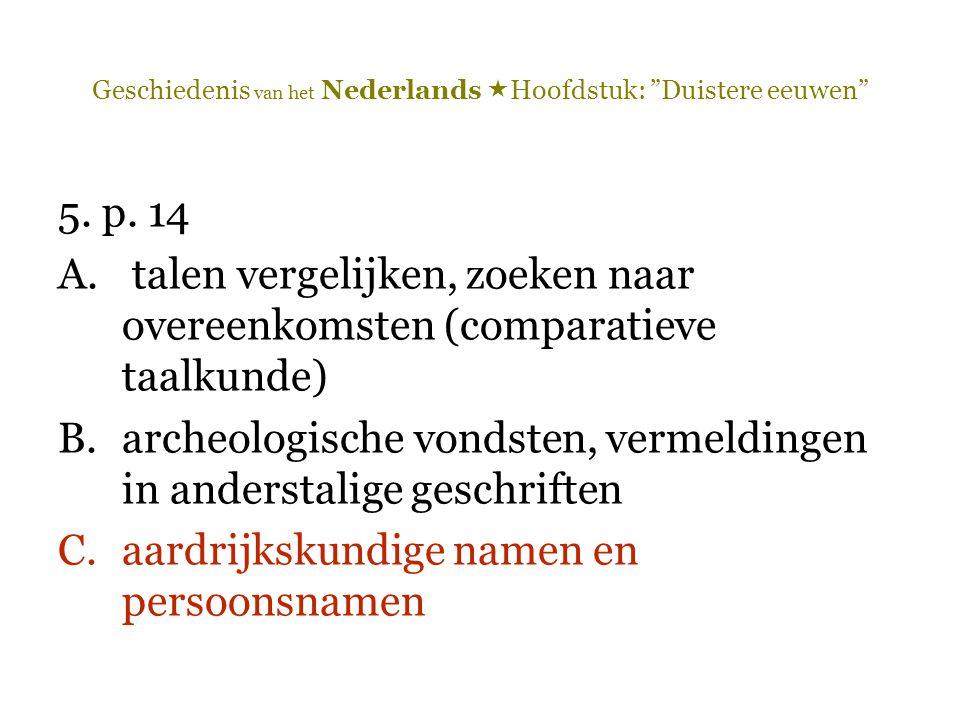"""Geschiedenis van het Nederlands  Hoofdstuk: """"Duistere eeuwen"""" 5. p. 14 A. talen vergelijken, zoeken naar overeenkomsten (comparatieve taalkunde) B.ar"""