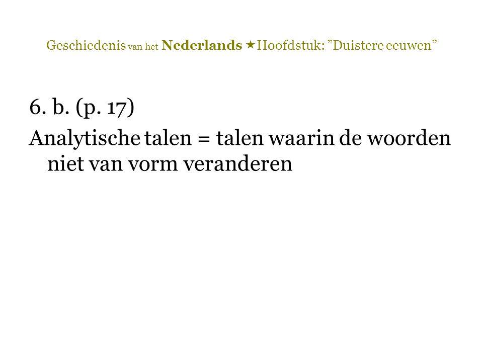 """Geschiedenis van het Nederlands  Hoofdstuk: """"Duistere eeuwen"""" 6. b. (p. 17) Analytische talen = talen waarin de woorden niet van vorm veranderen"""