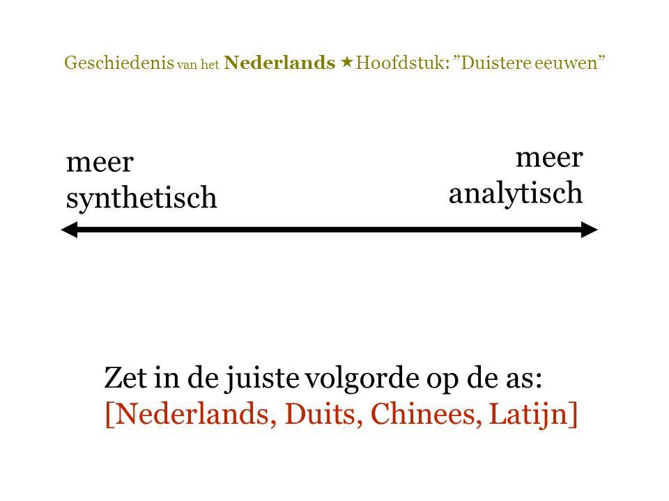 """Geschiedenis van het Nederlands  Hoofdstuk: """"Duistere eeuwen"""" meer synthetisch meer analytisch Zet in de juiste volgorde op de as: [Nederlands, Duits"""