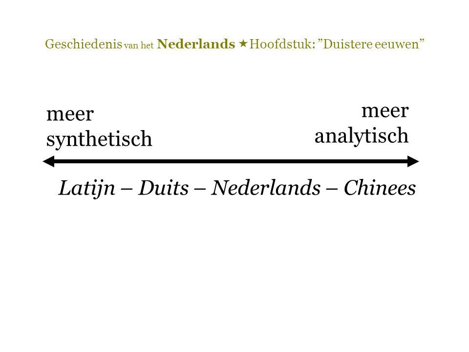 """Geschiedenis van het Nederlands  Hoofdstuk: """"Duistere eeuwen"""" meer synthetisch meer analytisch Latijn – Duits – Nederlands – Chinees"""