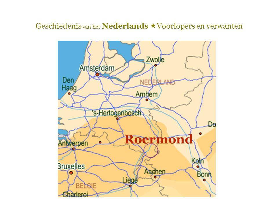 Geschiedenis van het Nederlands  Voorlopers en verwanten Roermond