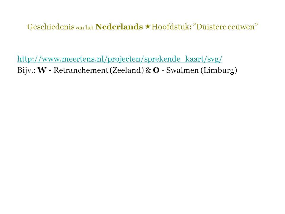 """Geschiedenis van het Nederlands  Hoofdstuk: """"Duistere eeuwen"""" http://www.meertens.nl/projecten/sprekende_kaart/svg/ Bijv.: W - Retranchement (Zeeland"""