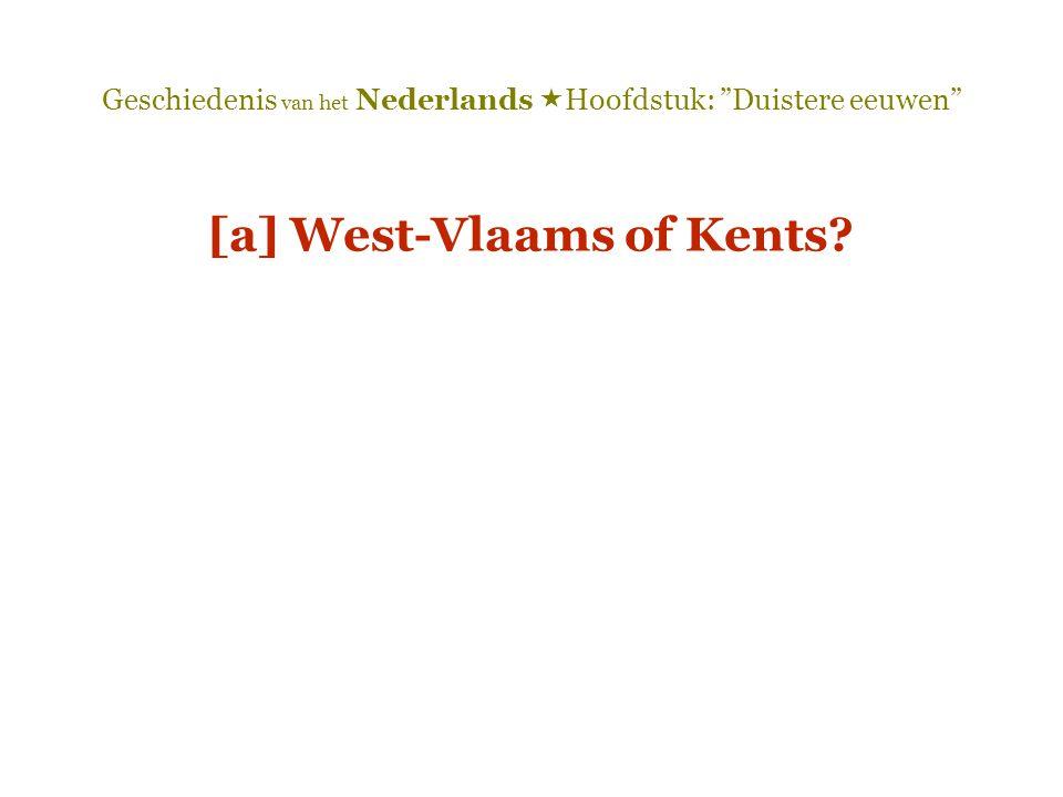 """Geschiedenis van het Nederlands  Hoofdstuk: """"Duistere eeuwen"""" [a] West-Vlaams of Kents?"""
