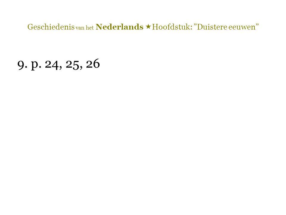 """Geschiedenis van het Nederlands  Hoofdstuk: """"Duistere eeuwen"""" 9. p. 24, 25, 26"""