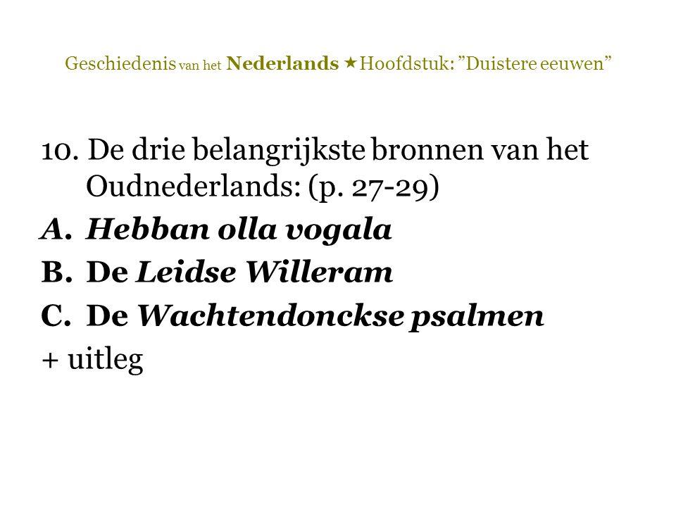 """Geschiedenis van het Nederlands  Hoofdstuk: """"Duistere eeuwen"""" 10. De drie belangrijkste bronnen van het Oudnederlands: (p. 27-29) A.Hebban olla vogal"""