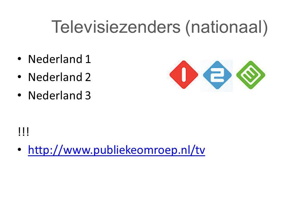 Televisiezenders (nationaal) Nederland 1 Nederland 2 Nederland 3 !!! http://www.publiekeomroep.nl/tv