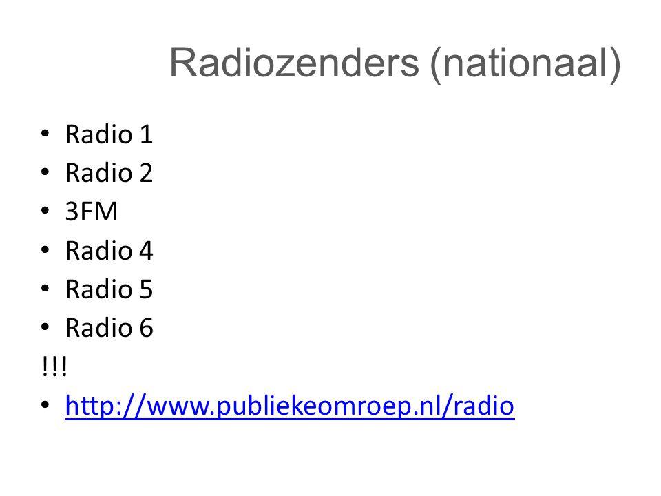 Radiozenders (nationaal) Radio 1 Radio 2 3FM Radio 4 Radio 5 Radio 6 !!! http://www.publiekeomroep.nl/radio