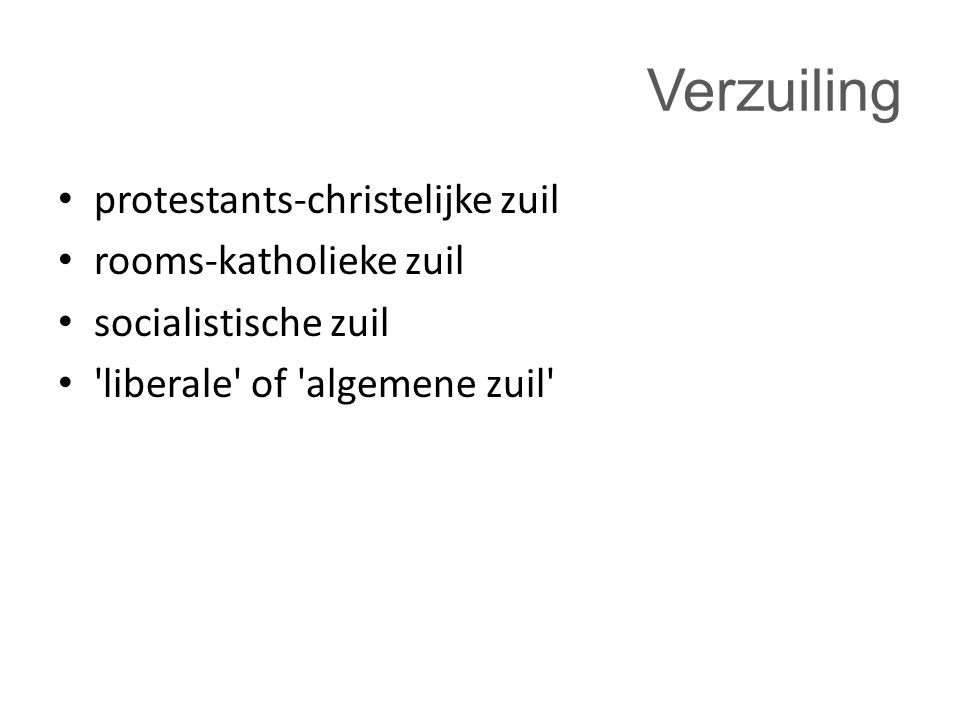Verzuiling protestants-christelijke zuil rooms-katholieke zuil socialistische zuil 'liberale' of 'algemene zuil'