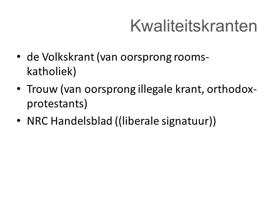 Kwaliteitskranten de Volkskrant (van oorsprong rooms- katholiek) Trouw (van oorsprong illegale krant, orthodox- protestants) NRC Handelsblad ((liberal