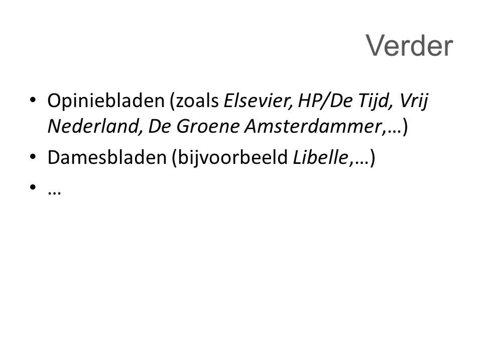Verder Opiniebladen (zoals Elsevier, HP/De Tijd, Vrij Nederland, De Groene Amsterdammer,…) Damesbladen (bijvoorbeeld Libelle,…) …