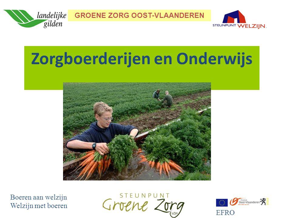 GROENE ZORG OOST-VLAANDEREN Boeren aan welzijn Welzijn met boeren EFRO Zorgboerderijen en Onderwijs