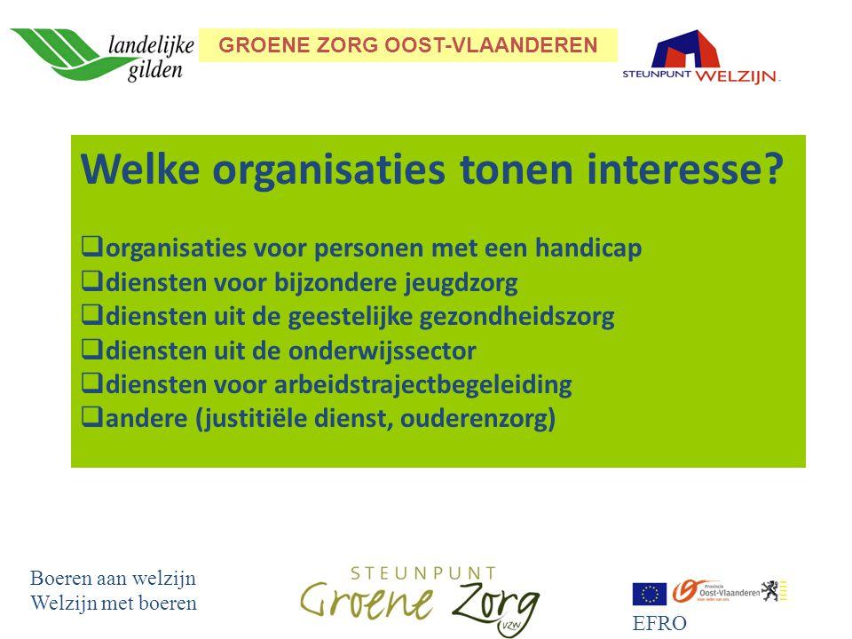 GROENE ZORG OOST-VLAANDEREN Boeren aan welzijn Welzijn met boeren EFRO Welke organisaties tonen interesse.