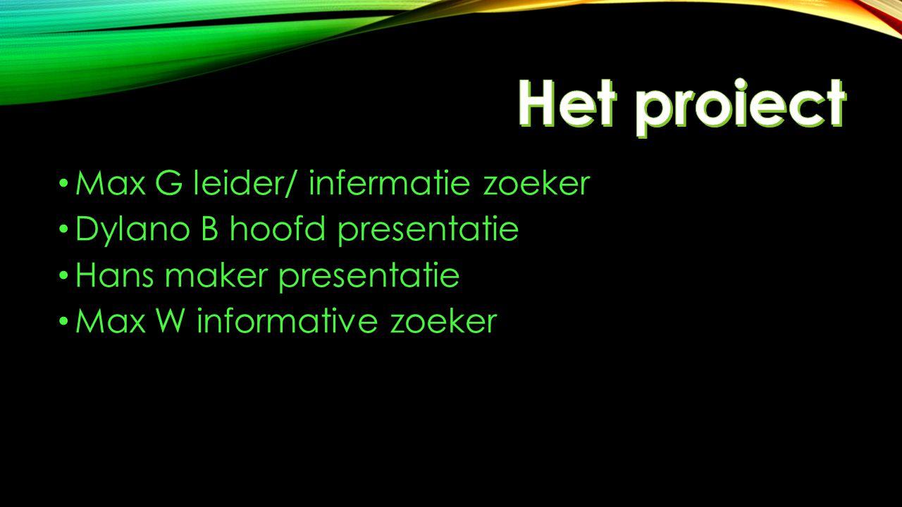 Max G leider/ infermatie zoeker Dylano B hoofd presentatie Hans maker presentatie Max W informative zoeker