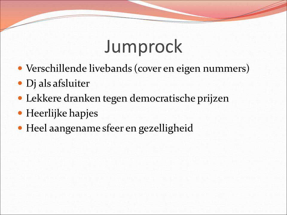Jumprock Verschillende livebands (cover en eigen nummers) Dj als afsluiter Lekkere dranken tegen democratische prijzen Heerlijke hapjes Heel aangename sfeer en gezelligheid
