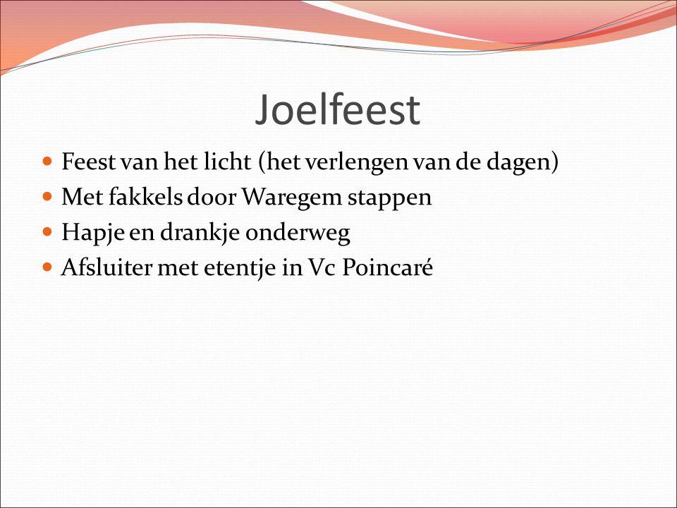 Joelfeest Feest van het licht (het verlengen van de dagen) Met fakkels door Waregem stappen Hapje en drankje onderweg Afsluiter met etentje in Vc Poincaré