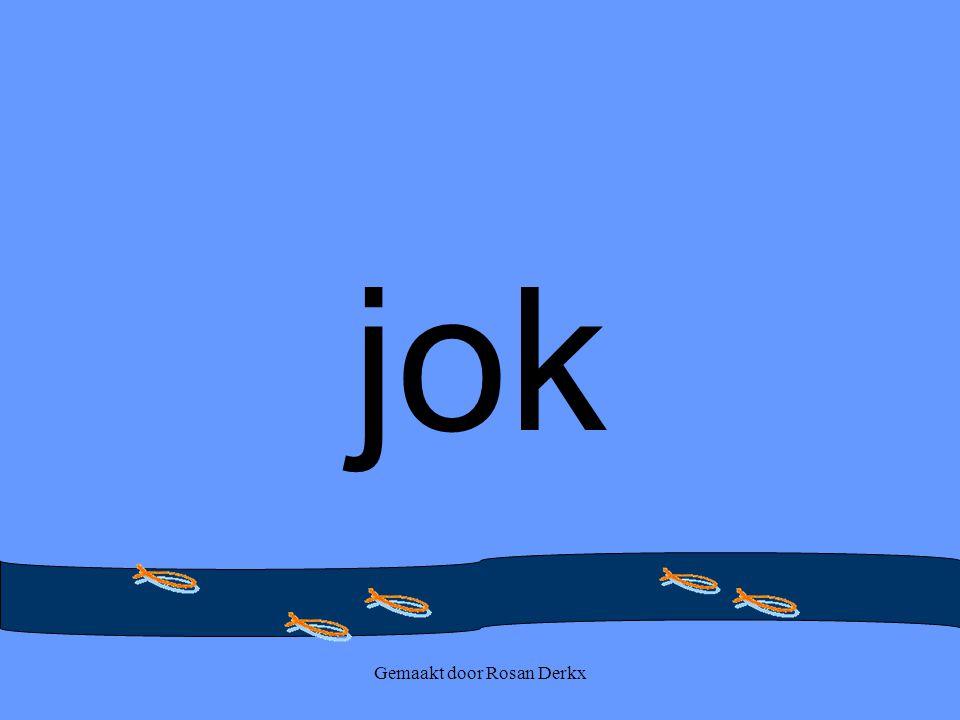 Gemaakt door Rosan Derkx jok