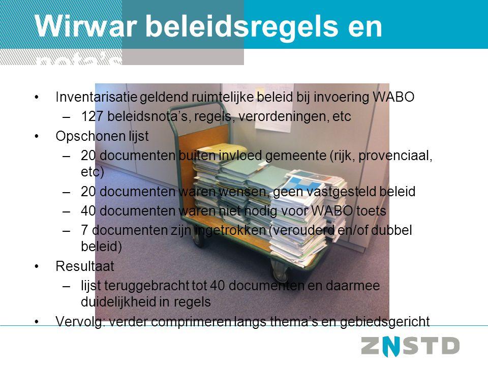 Wirwar beleidsregels en nota's Inventarisatie geldend ruimtelijke beleid bij invoering WABO –127 beleidsnota's, regels, verordeningen, etc Opschonen lijst –20 documenten buiten invloed gemeente (rijk, provenciaal, etc) –20 documenten waren wensen, geen vastgesteld beleid –40 documenten waren niet nodig voor WABO toets –7 documenten zijn ingetrokken (verouderd en/of dubbel beleid) Resultaat –lijst teruggebracht tot 40 documenten en daarmee duidelijkheid in regels Vervolg: verder comprimeren langs thema's en gebiedsgericht