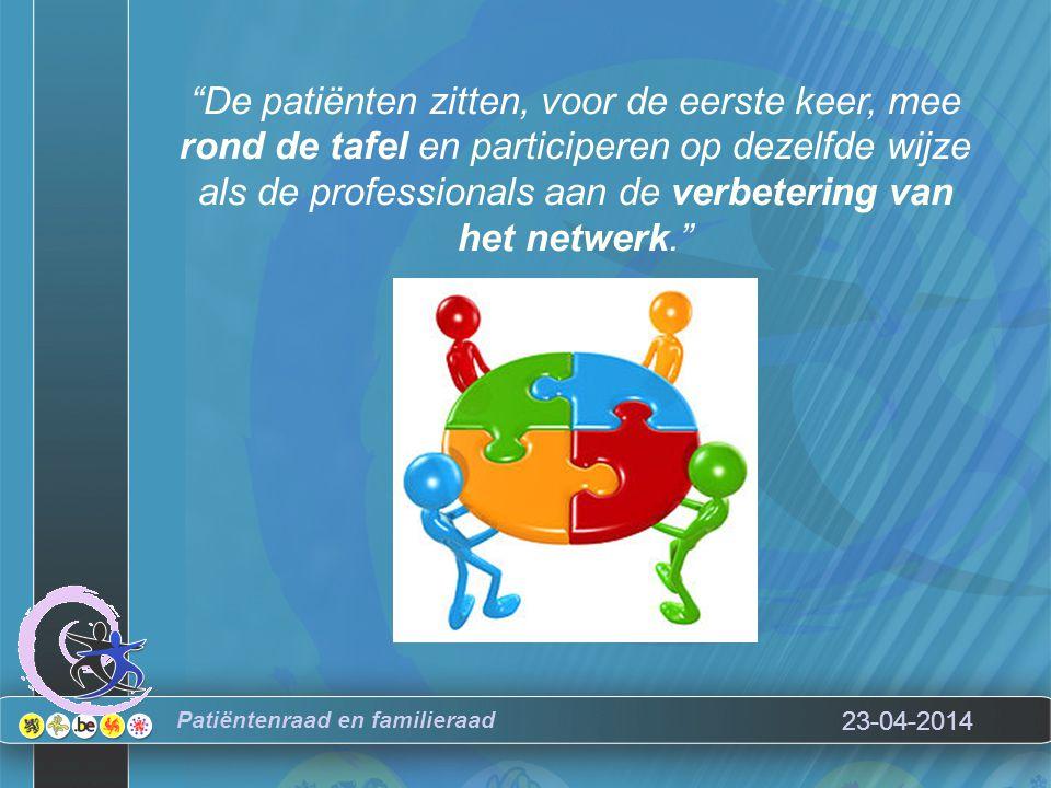 23-04-2014 De patiënten zitten, voor de eerste keer, mee rond de tafel en participeren op dezelfde wijze als de professionals aan de verbetering van het netwerk. Patiëntenraad en familieraad