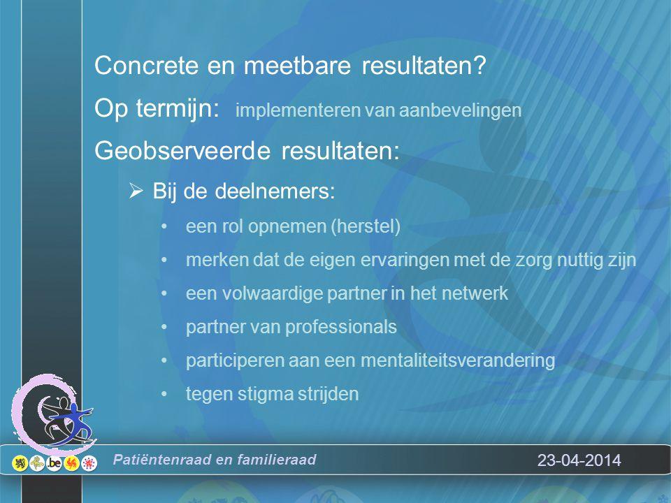 23-04-2014 Patiëntenraad en familieraad Concrete en meetbare resultaten.