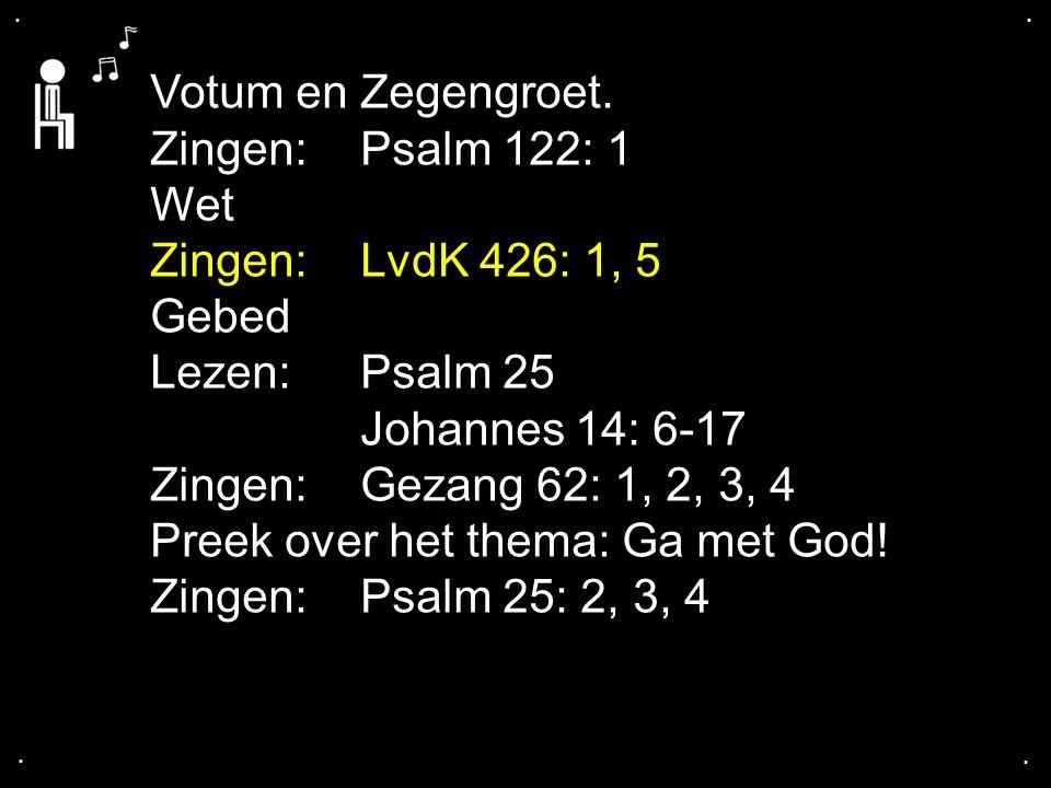 Ps.25: 4-5 Maak mij, HEER, met uw wegen vertrouwd, leer mij uw paden te gaan.