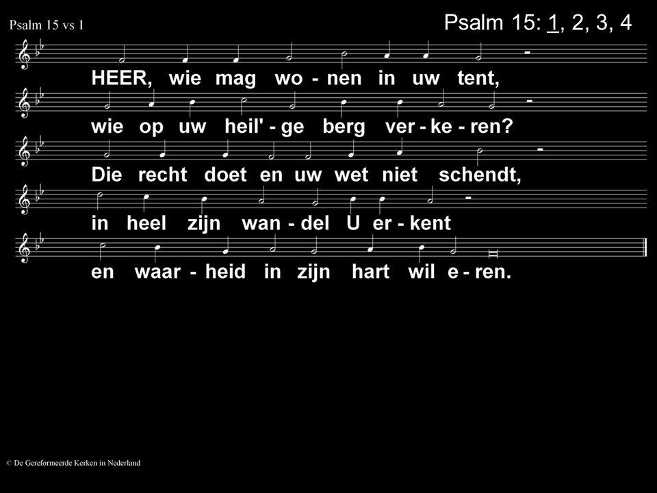 Psalm 15: 1, 2, 3, 4