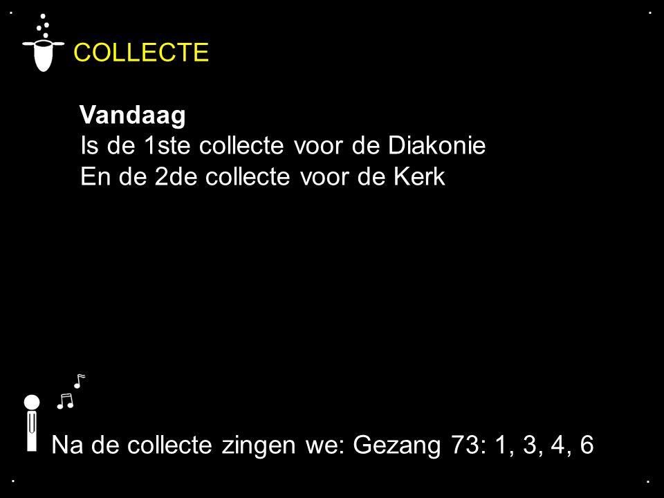 .... COLLECTE Vandaag Is de 1ste collecte voor de Diakonie En de 2de collecte voor de Kerk Na de collecte zingen we: Gezang 73: 1, 3, 4, 6