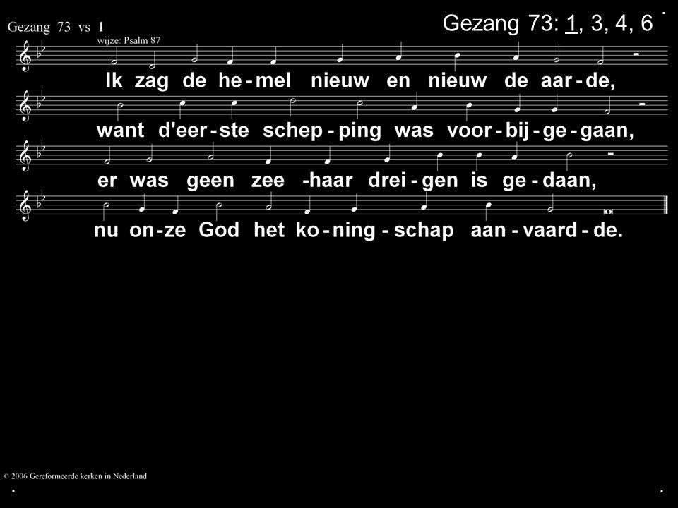 ... Gezang 73: 1, 3, 4, 6