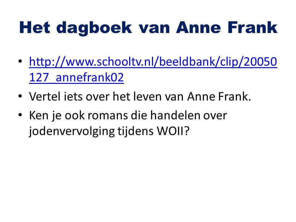 Het dagboek van Anne Frank http://www.schooltv.nl/beeldbank/clip/20050 127_annefrank02 http://www.schooltv.nl/beeldbank/clip/20050 127_annefrank02 Ver