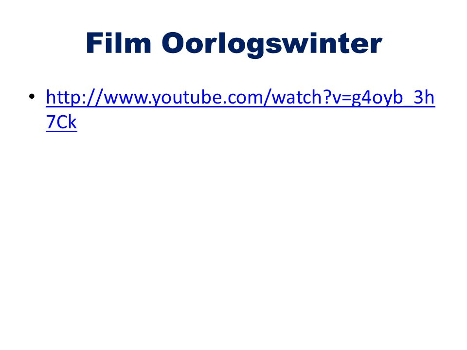 Film Oorlogswinter http://www.youtube.com/watch?v=g4oyb_3h 7Ck http://www.youtube.com/watch?v=g4oyb_3h 7Ck