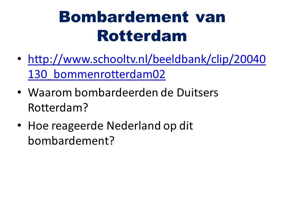 Bombardement van Rotterdam http://www.schooltv.nl/beeldbank/clip/20040 130_bommenrotterdam02 http://www.schooltv.nl/beeldbank/clip/20040 130_bommenrot