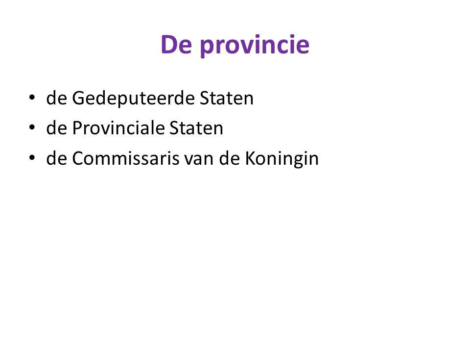 De provincie de Gedeputeerde Staten de Provinciale Staten de Commissaris van de Koningin