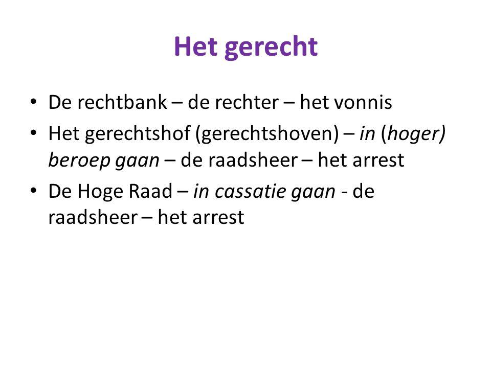 Het gerecht De rechtbank – de rechter – het vonnis Het gerechtshof (gerechtshoven) – in (hoger) beroep gaan – de raadsheer – het arrest De Hoge Raad –