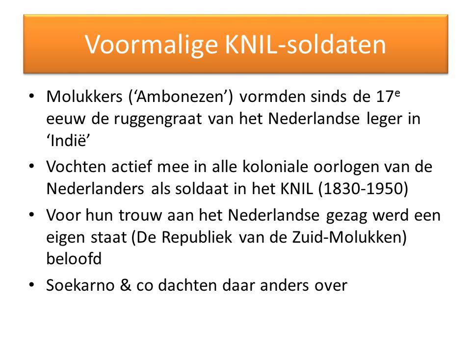 Voormalige KNIL-soldaten Molukkers ('Ambonezen') vormden sinds de 17 e eeuw de ruggengraat van het Nederlandse leger in 'Indië' Vochten actief mee in alle koloniale oorlogen van de Nederlanders als soldaat in het KNIL (1830-1950) Voor hun trouw aan het Nederlandse gezag werd een eigen staat (De Republiek van de Zuid-Molukken) beloofd Soekarno & co dachten daar anders over