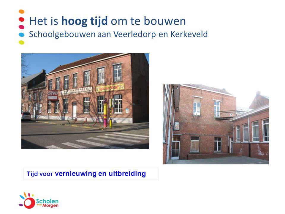 Het is hoog tijd om te bouwen Schoolgebouwen aan Veerledorp en Kerkeveld Groen karakter Bijzondere locatie Op maat van de kinderen Tijd voor vernieuwi