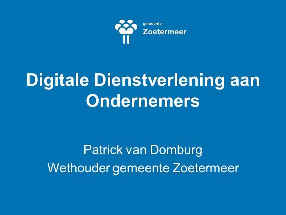 Digitale Dienstverlening aan Ondernemers Patrick van Domburg Wethouder gemeente Zoetermeer